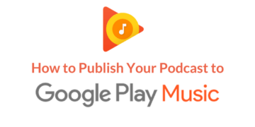 How to Publish Your Podcast to Google Play Music New